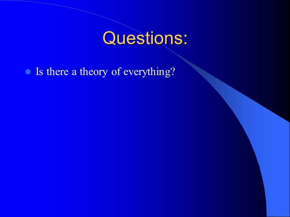 Questions: Is there a theory of everything?
