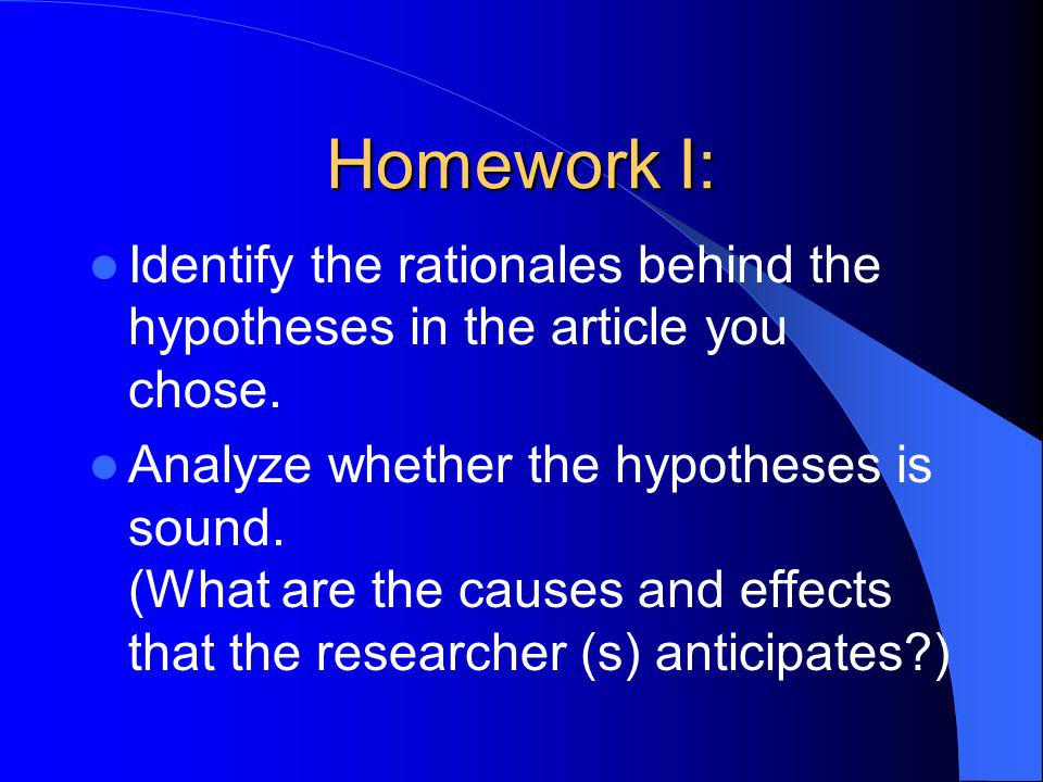 Homework I: Identify the rationales behind the hypotheses in the article you chose.
