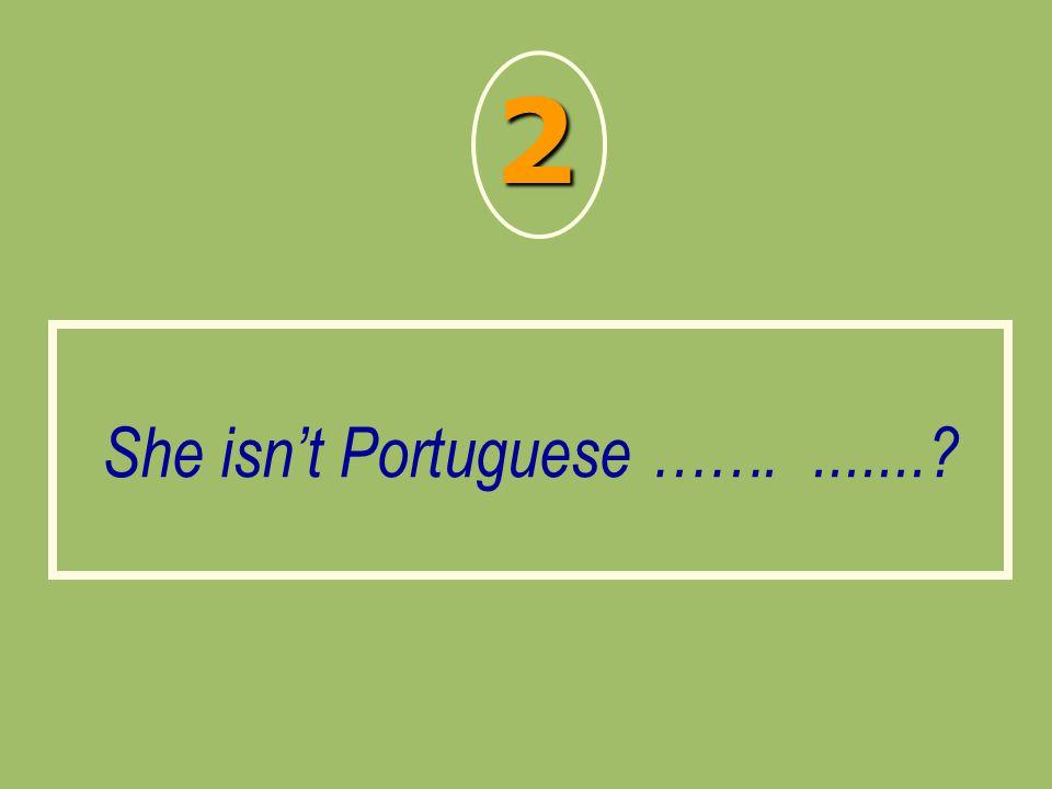 She isn't Portuguese ……........? 2