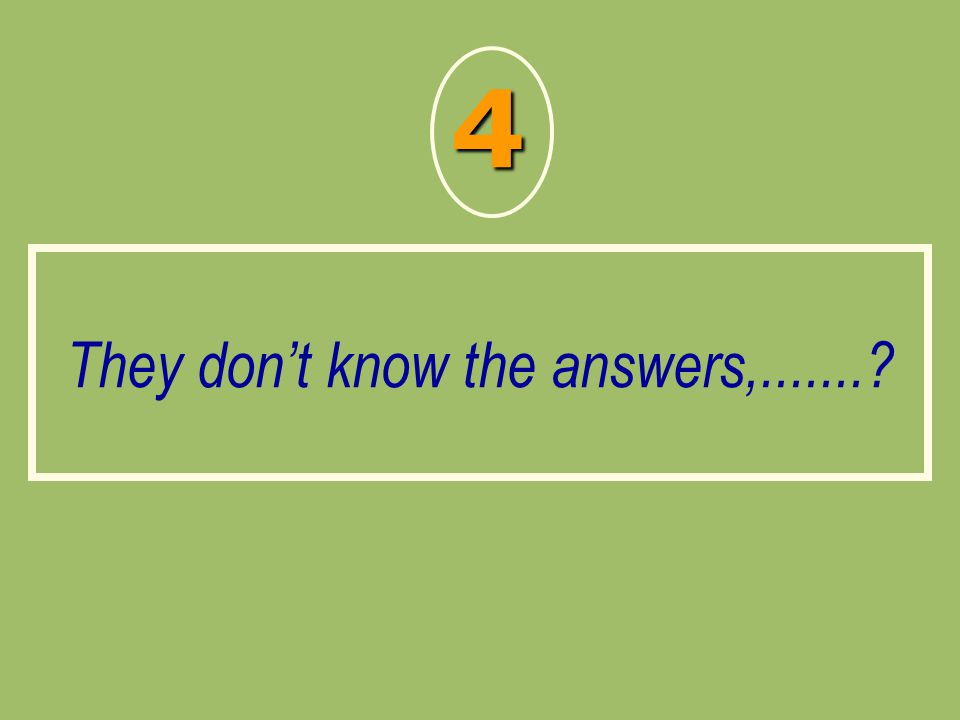 They don't know the answers,.......? 4