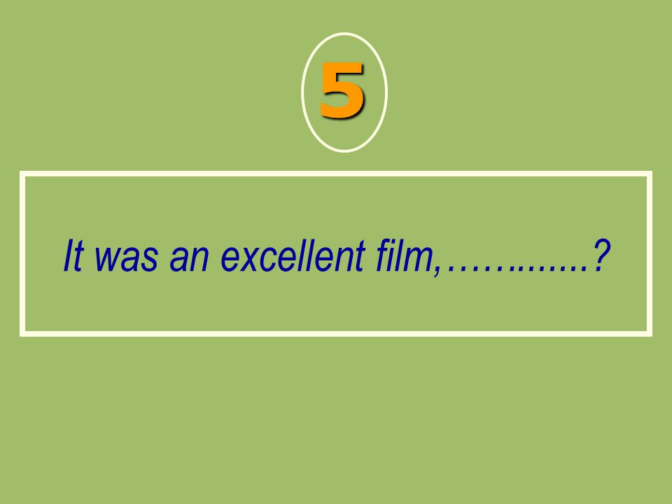 It was an excellent film,…….......? 5