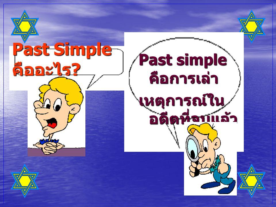 Past simple คือการเล่า เหตุการณ์ใน อดีตที่จบแล้ว Past Simple คืออะไร ?