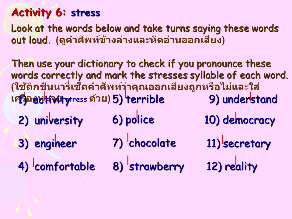 Activity 6: stress Look at the words below and take turns saying these words out loud Look at the words below and take turns saying these words out lo