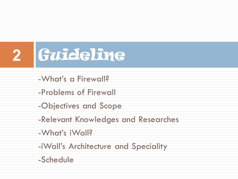 -The term Firewall is derived from metal sheets which are designed to confine fire in a specific area.