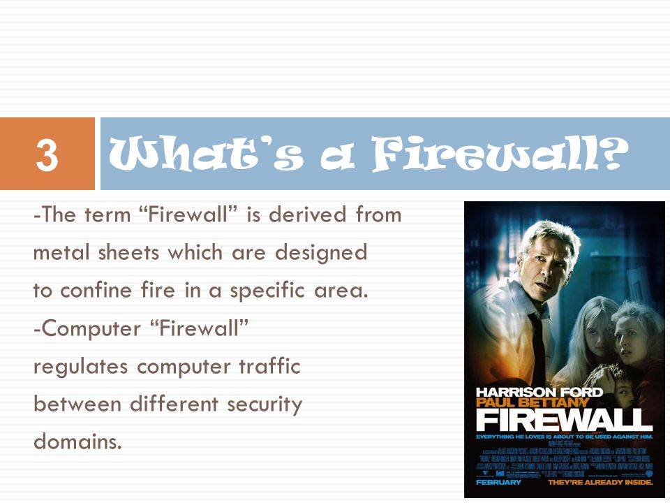 "-The term ""Firewall"" is derived from metal sheets which are designed to confine fire in a specific area. -Computer ""Firewall"" regulates computer traff"