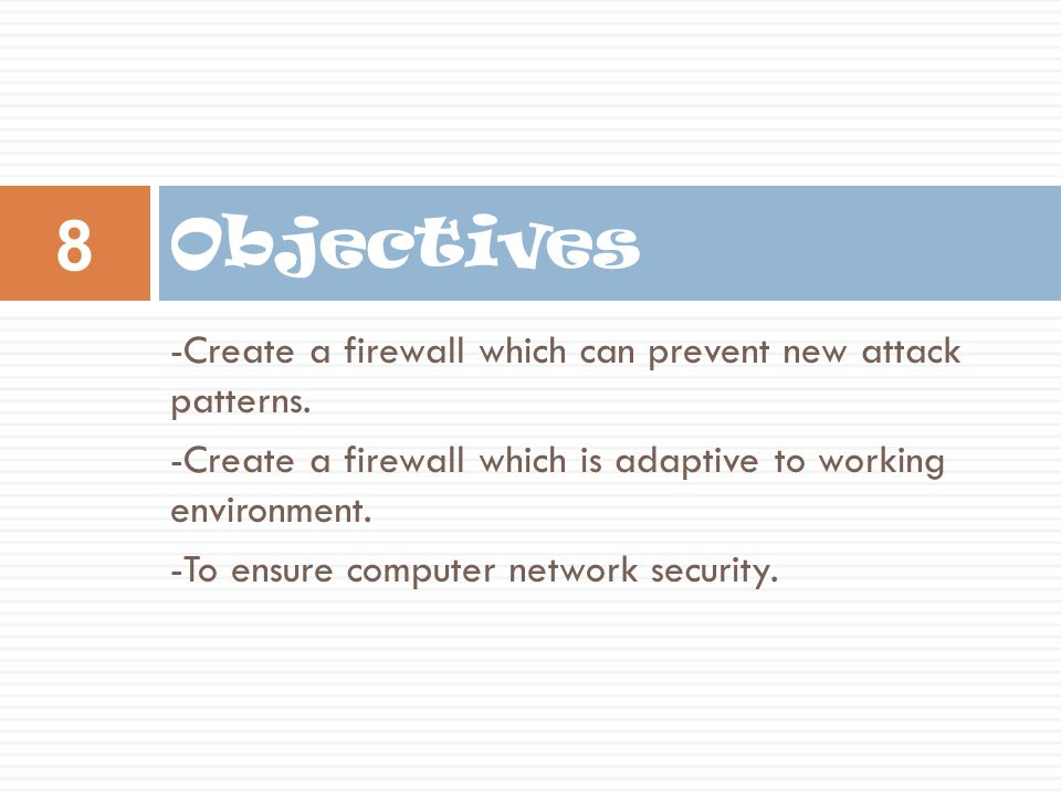 -Create a firewall which can prevent new attack patterns.