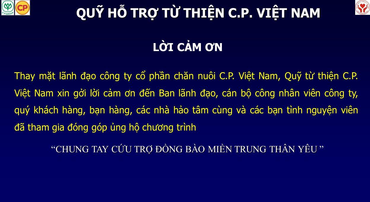 LỜI CẢM ƠN Thay mặt lãnh đạo công ty cổ phần chăn nuôi C.P. Việt Nam, Quỹ từ thiện C.P. Việt Nam xin gởi lời cảm ơn đến Ban lãnh đạo, cán bộ công nhân