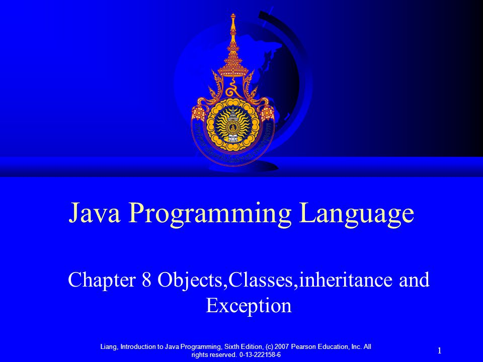 Liang, Introduction to Java Programming, Sixth Edition, (c) 2007 Pearson Education, Inc.