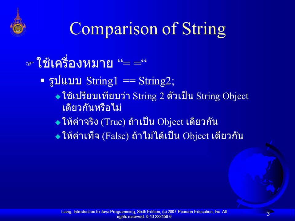 Liang, Introduction to Java Programming, Sixth Edition, (c) 2007 Pearson Education, Inc. All rights reserved. 0-13-222158-6 3 Comparison of String F ใ