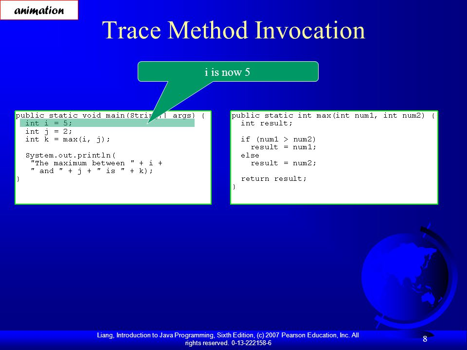 Liang, Introduction to Java Programming, Sixth Edition, (c) 2007 Pearson Education, Inc. All rights reserved. 0-13-222158-6 8 Trace Method Invocation
