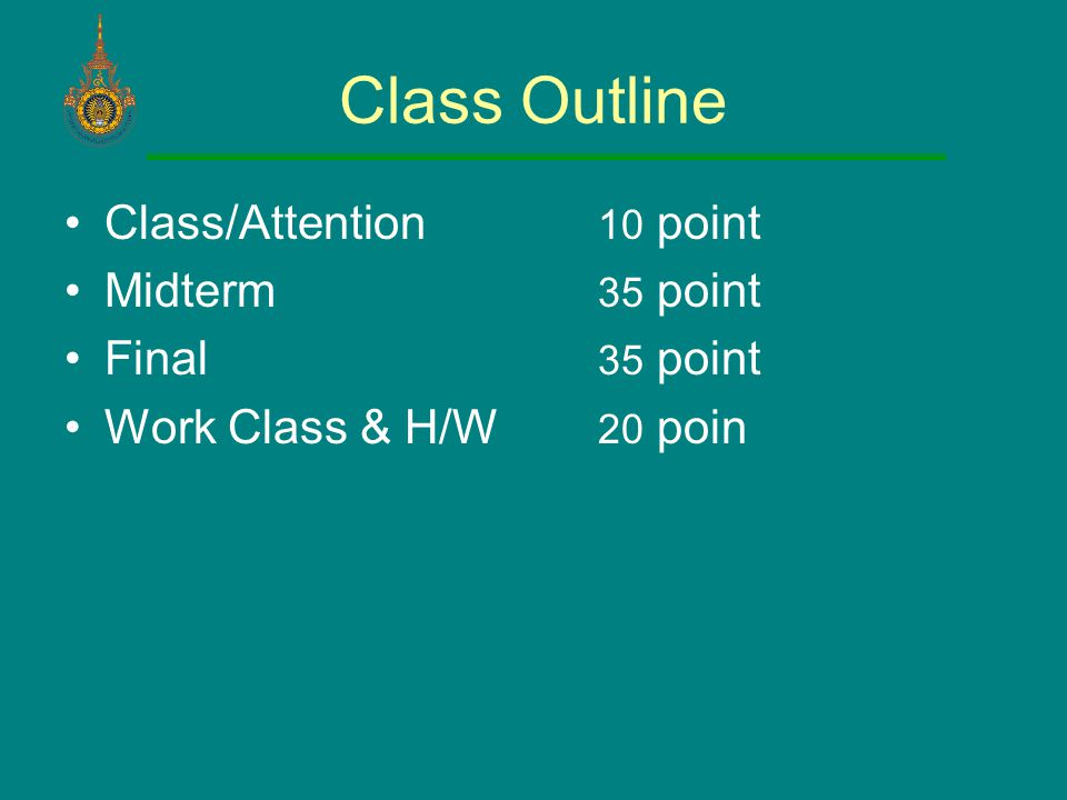 Class Outline Class/Attention 10 point Midterm 35 point Final 35 point Work Class & H/W 20 poin