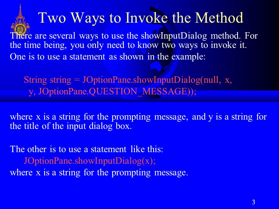 3 Two Ways to Invoke the Method There are several ways to use the showInputDialog method.