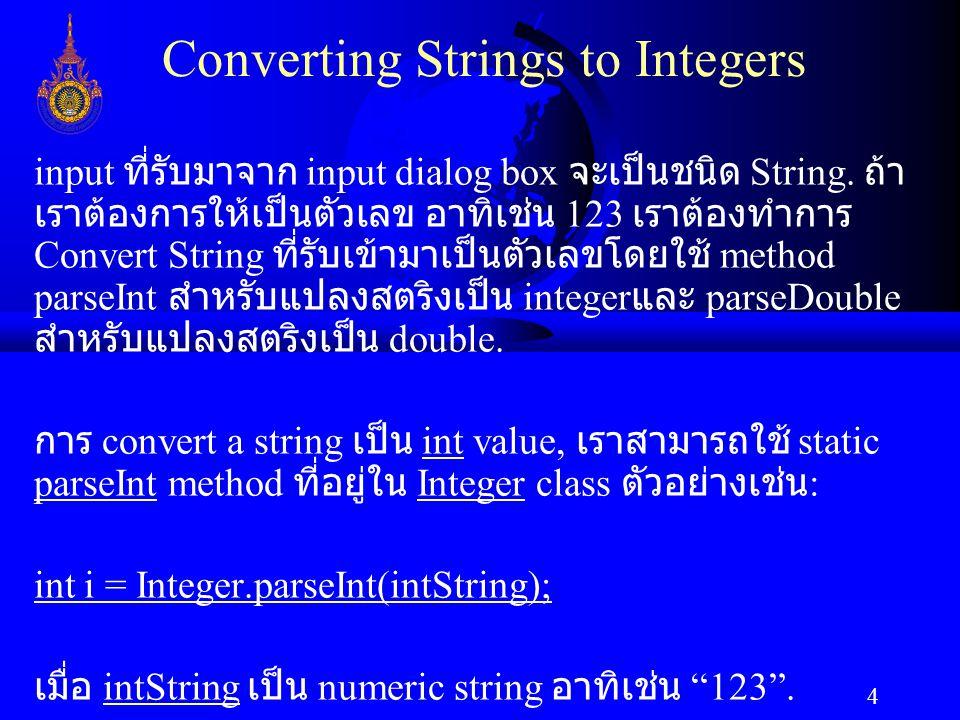5 Converting Strings to Doubles การแปลง string เป็น double value, สามารถใช้ static parseDouble method ที่อยู่ใน Double class ตัวอย่างเช่น : double d =Double.parseDouble(doubleString); เมื่อ doubleString เป็น numeric string อาทิเช่น 123.45 .