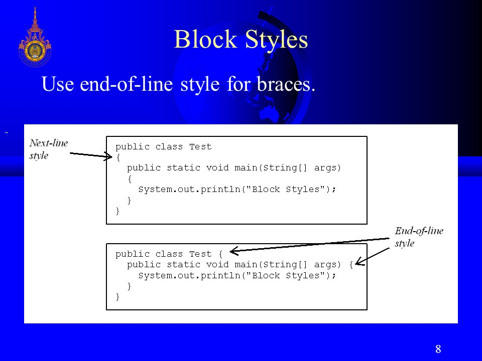8 Block Styles Use end-of-line style for braces.