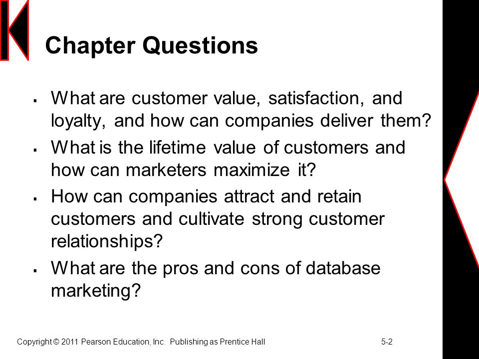 Chapter Questions  What are customer value, satisfaction, and loyalty, and how can companies deliver them?  What is the lifetime value of customers