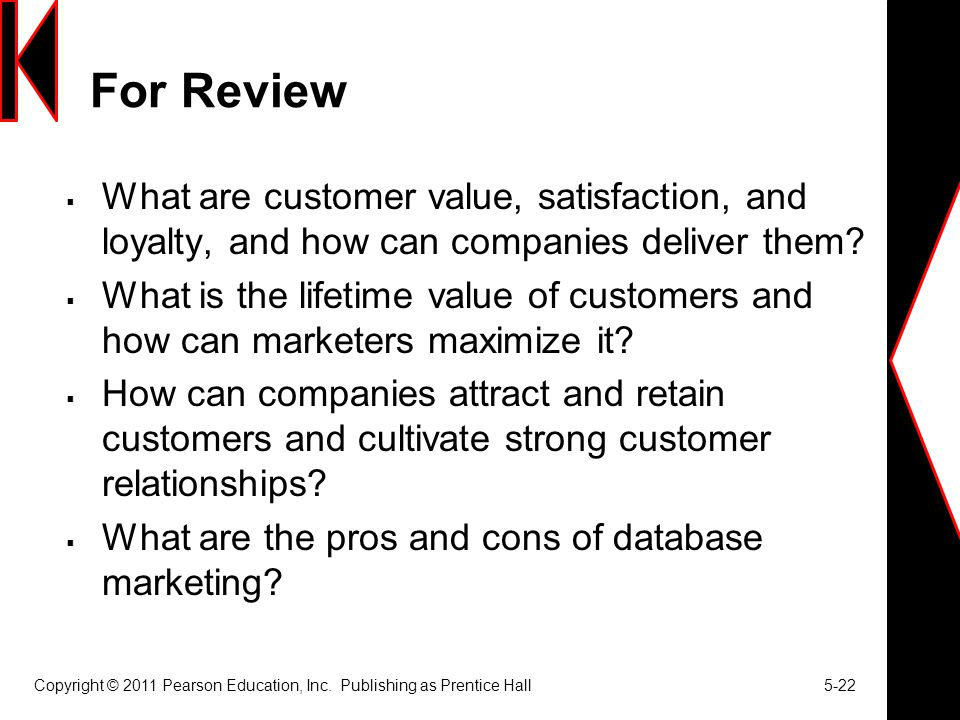 For Review  What are customer value, satisfaction, and loyalty, and how can companies deliver them?  What is the lifetime value of customers and how