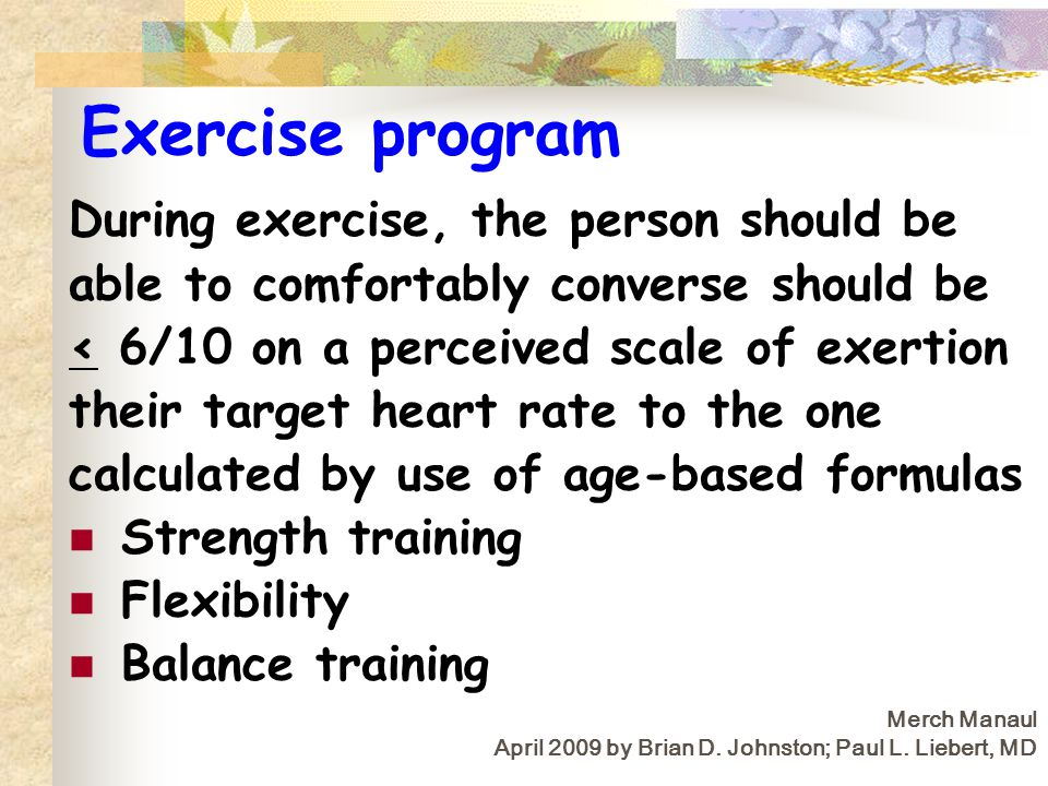 Exercise program During exercise, the person should be able to comfortably converse should be < 6/10 on a perceived scale of exertion their target hea