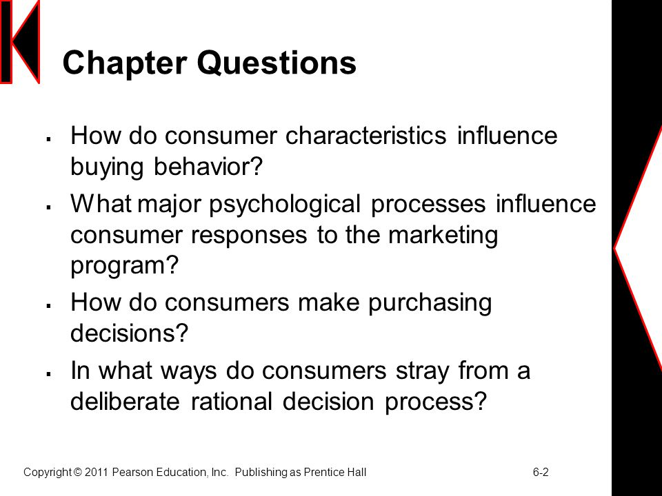 Copyright © 2011 Pearson Education, Inc. Publishing as Prentice Hall 6-2 Chapter Questions  How do consumer characteristics influence buying behavior