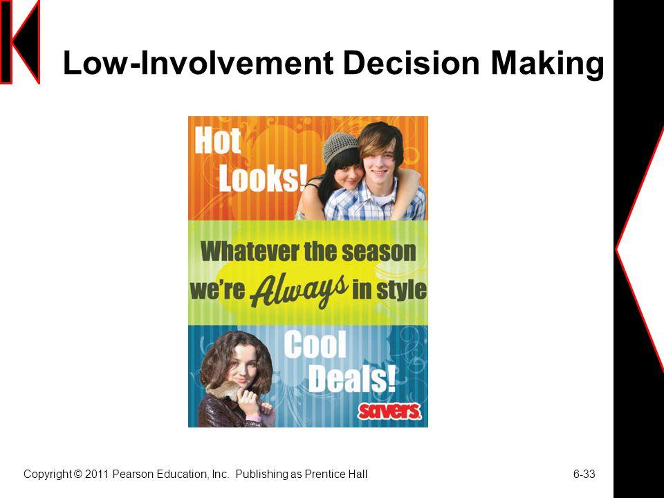 Low-Involvement Decision Making Copyright © 2011 Pearson Education, Inc.