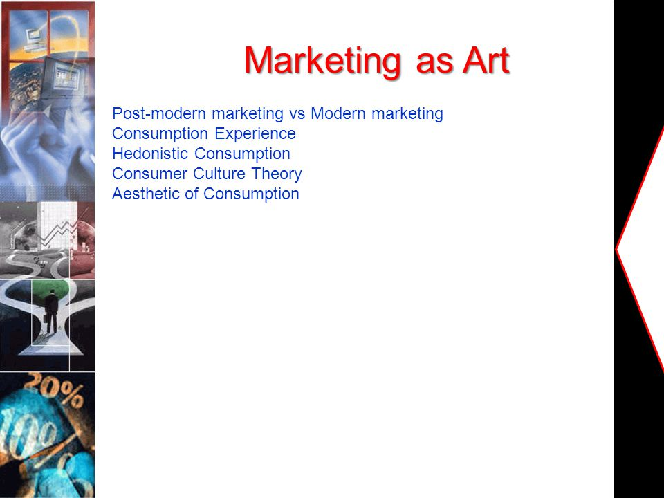 Marketing as Art Post-modern marketing vs Modern marketing Consumption Experience Hedonistic Consumption Consumer Culture Theory Aesthetic of Consumption