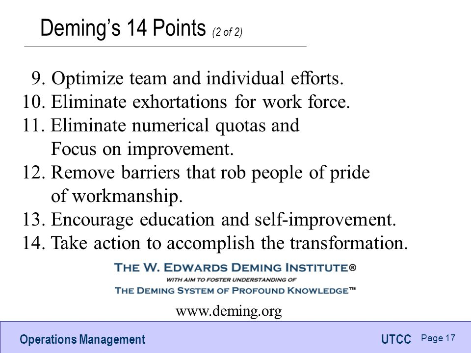 Operations ManagementUTCC Page 17 Deming's 14 Points (2 of 2) 9.