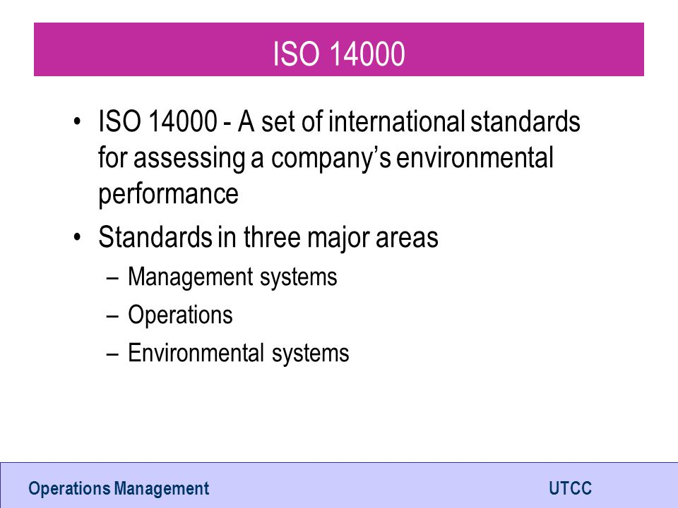 Operations ManagementUTCC Page 37 ISO 9001:2000 Quality system standards adopted by International Organization for Standardization in 1987; revised in