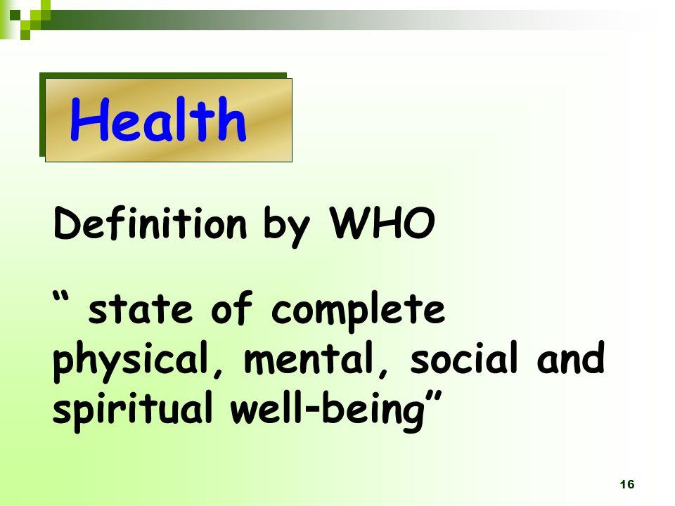 16 Health Definition by WHO state of complete physical, mental, social and spiritual well-being