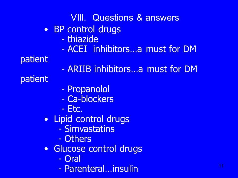 11 BP control drugs - thiazide - ACEI inhibitors…a must for DM patient - ARIIB inhibitors…a must for DM patient - Propanolol - Ca-blockers - Etc. Lipi