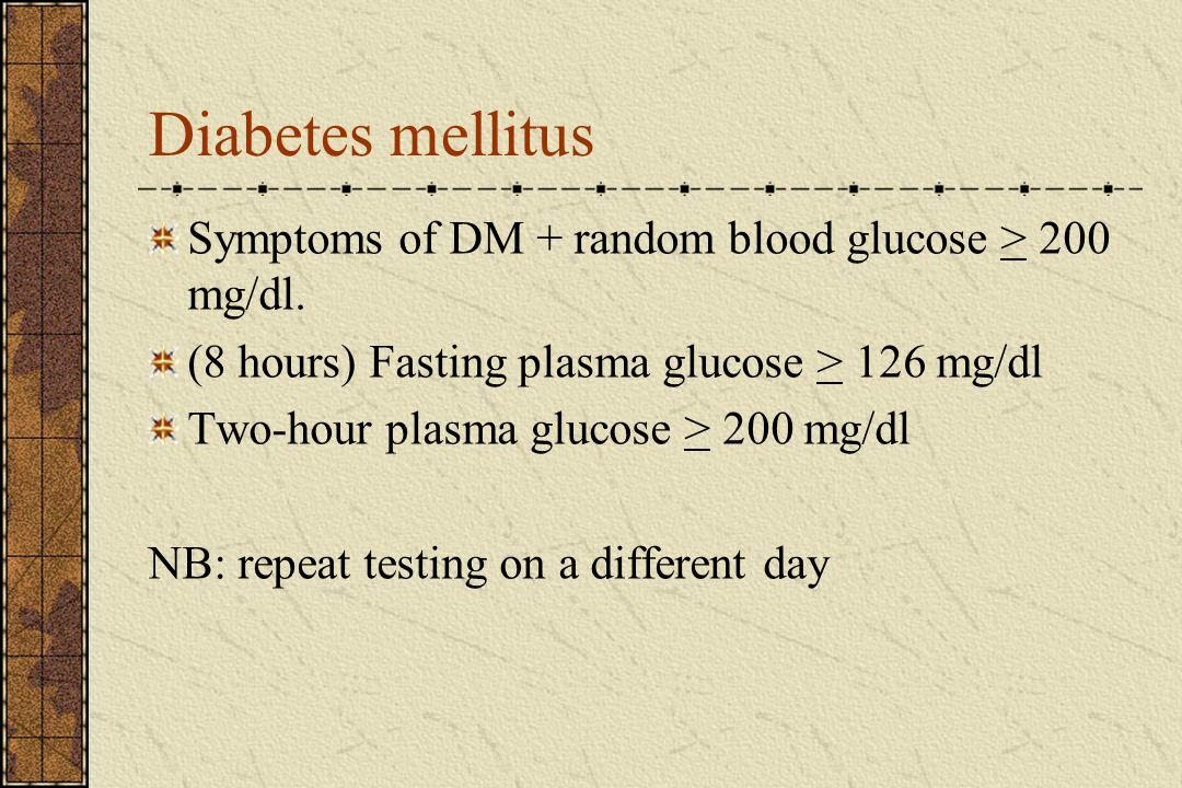 Diabetes mellitus Symptoms of DM + random blood glucose > 200 mg/dl.