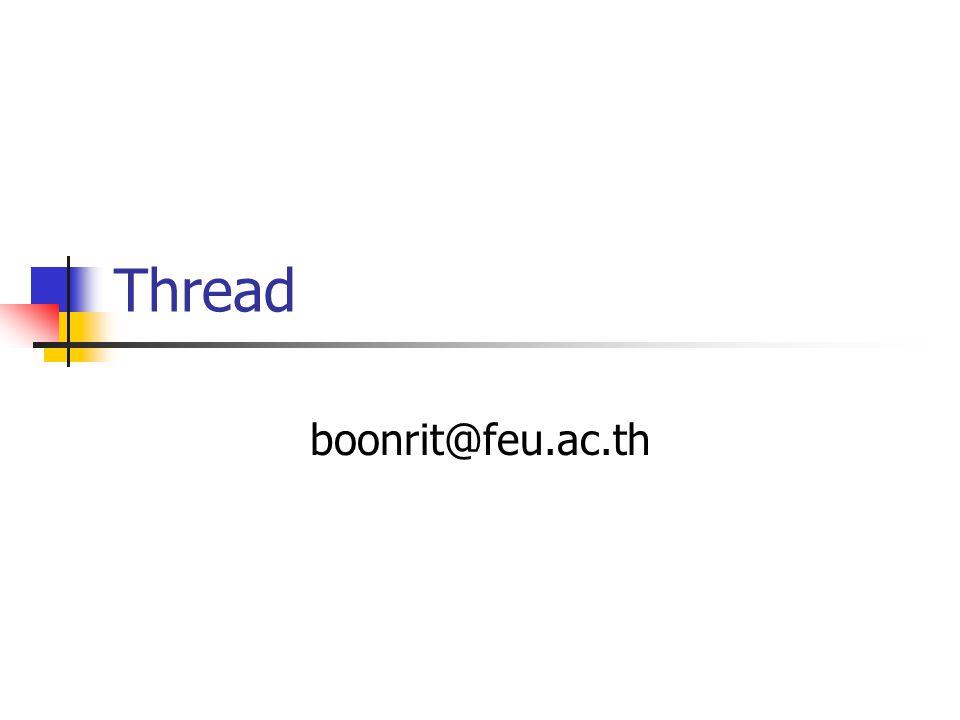 การสร้าง Thread โดยวิธีการ Implementing the Runnable Interface public class Numbers { public static void main(String args[]) { Thread number1, number2, number3, number4, number5; // Create and start each thread number1 = new Thread(new NumberPrinter(1)); number1.start(); number2 = new Thread(new NumberPrinter(2)); number2.start(); number3 = new Thread(new NumberPrinter(3)); number3.start(); number4 = new Thread(new NumberPrinter(4)); number4.start(); number5 = new Thread(new NumberPrinter(5)); number5.start(); } // main() } // Numbers class