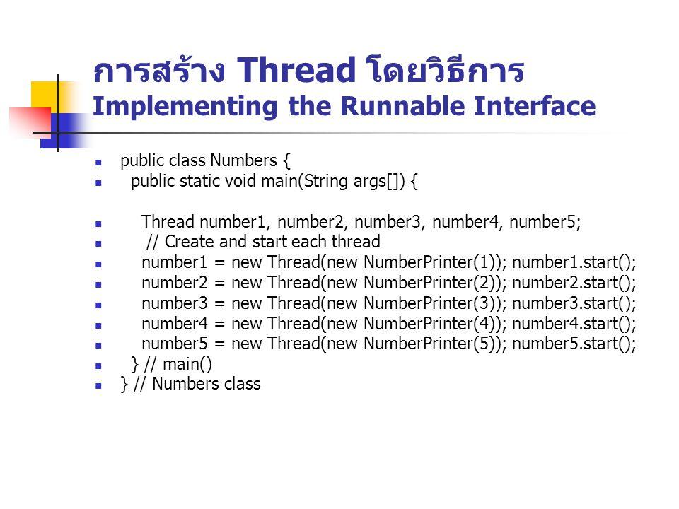 การสร้าง Thread โดยวิธีการ Implementing the Runnable Interface public class Numbers { public static void main(String args[]) { Thread number1, number2