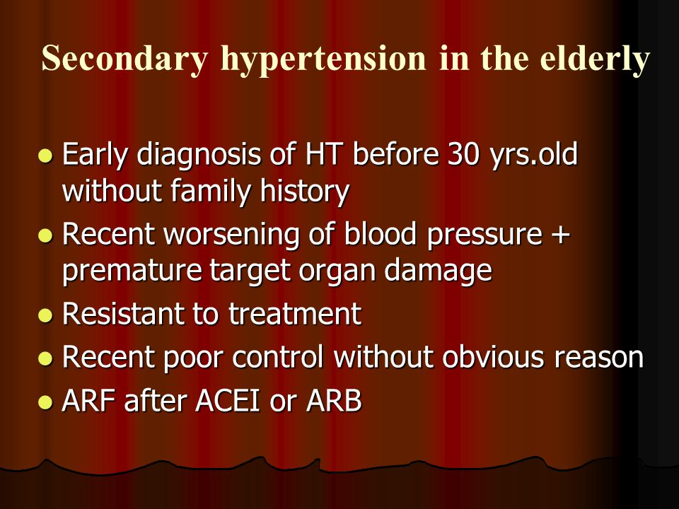 Secondary hypertension in the elderly Early diagnosis of HT before 30 yrs.old without family history Early diagnosis of HT before 30 yrs.old without f