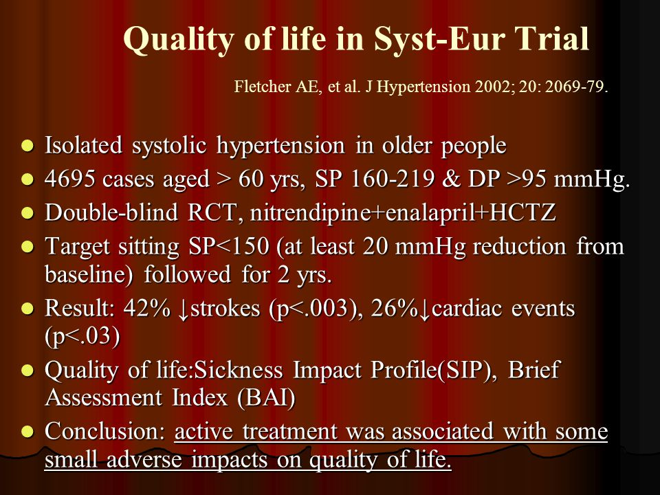 Quality of life in Syst-Eur Trial Fletcher AE, et al. J Hypertension 2002; 20: 2069-79. Isolated systolic hypertension in older people Isolated systol