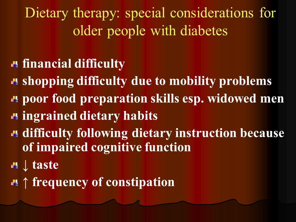 Dietary therapy: special considerations for older people with diabetes financial difficulty shopping difficulty due to mobility problems poor food pre