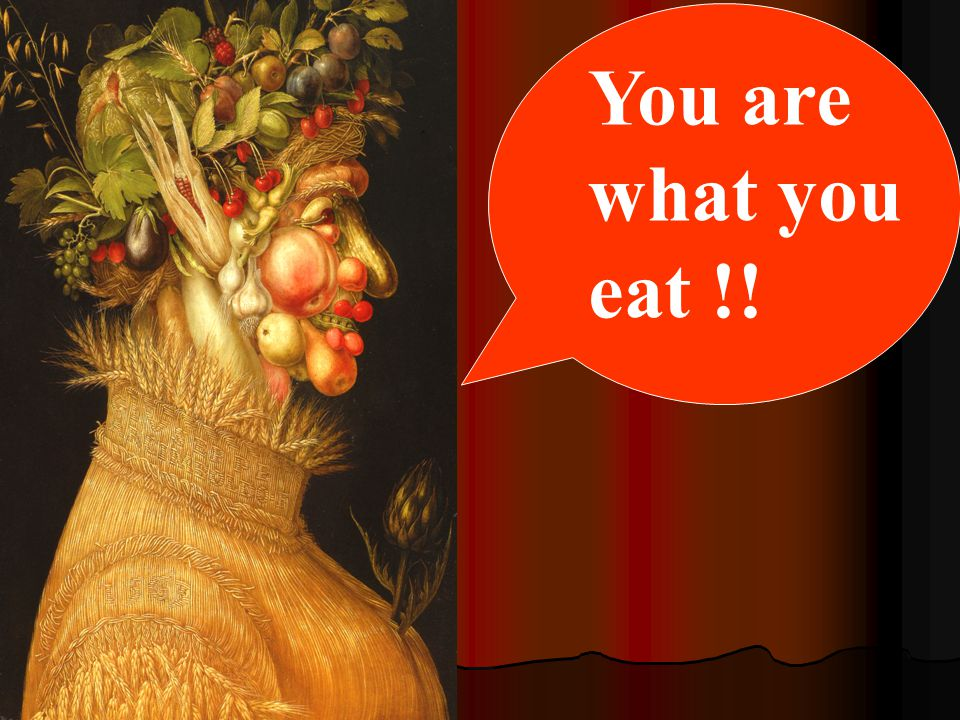 You are what you eat !!