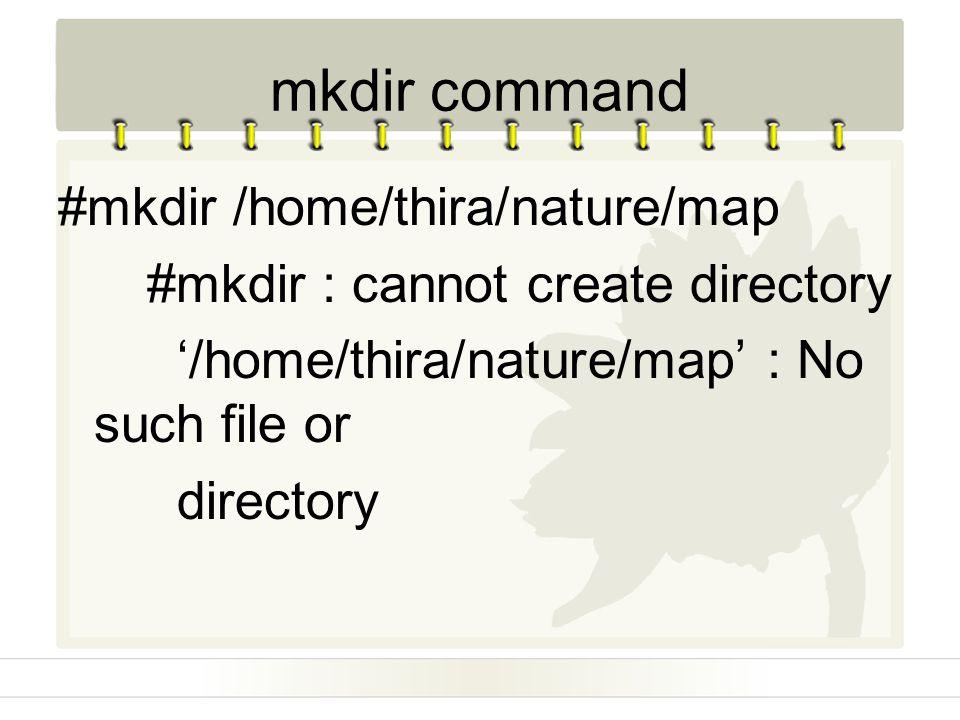 #mkdir /home/thira/nature/map #mkdir : cannot create directory '/home/thira/nature/map' : No such file or directory