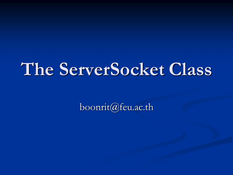 The ServerSocket Class boonrit@feu.ac.th