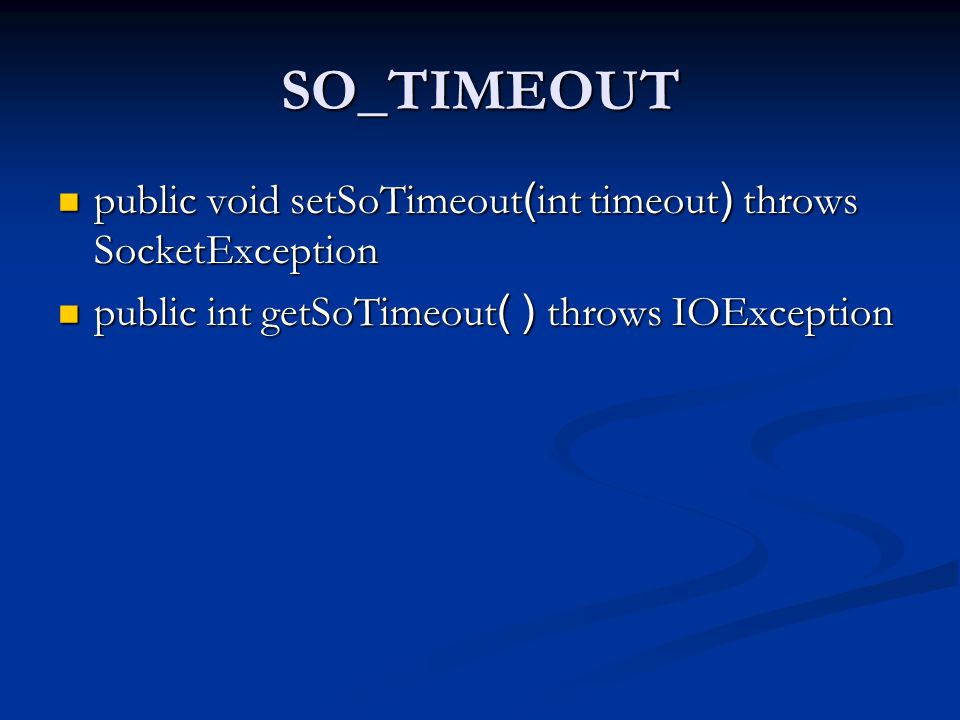 SO_TIMEOUT public void setSoTimeout(int timeout) throws SocketException public void setSoTimeout(int timeout) throws SocketException public int getSoTimeout( ) throws IOException public int getSoTimeout( ) throws IOException