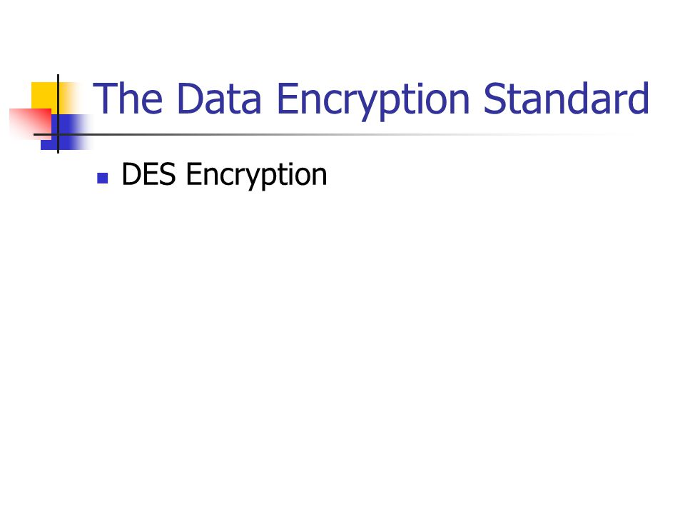 The Data Encryption Standard DES Encryption