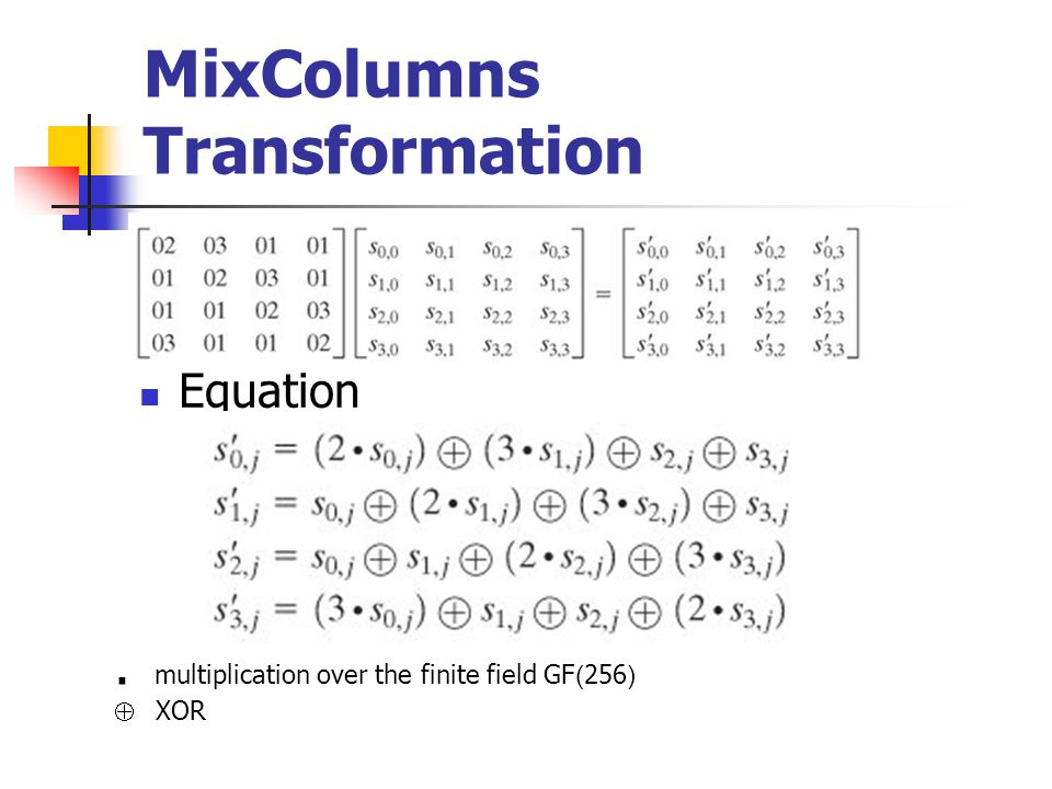 MixColumns Transformation Equation. multiplication over the finite field GF(256)  XOR