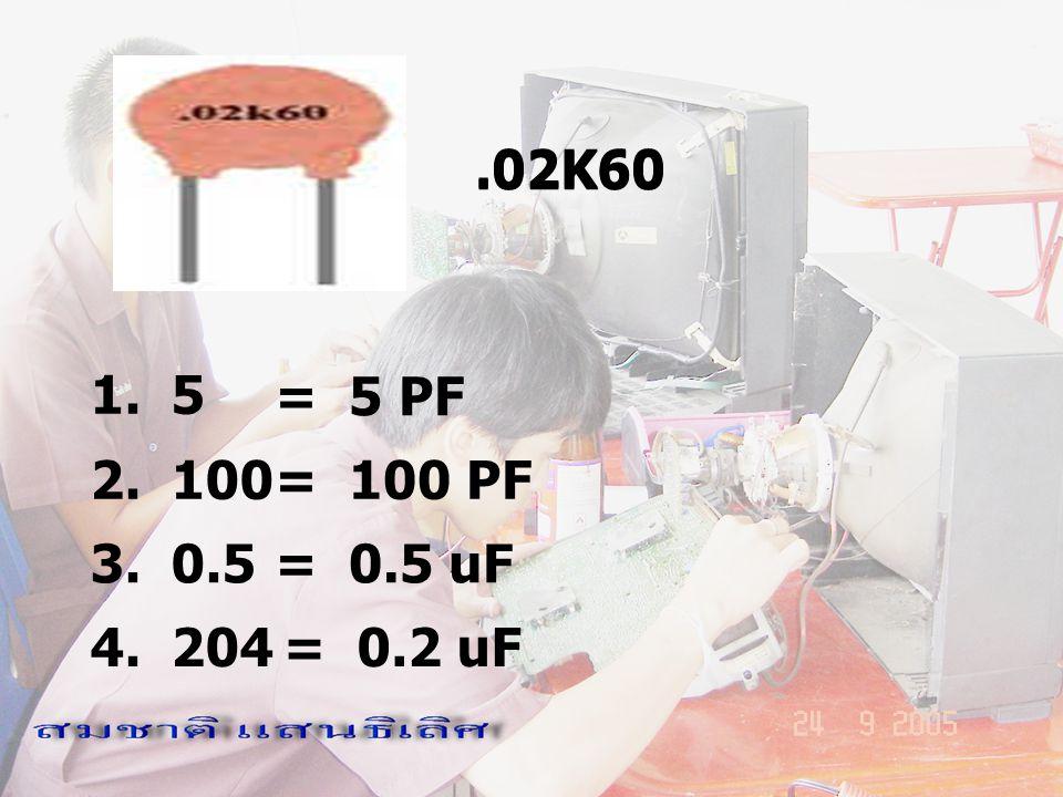 .02K60 1. 5 2. 100 = 5 PF = 100 PF 3. 0.5 4. 204 = 0.5 uF = 0.2 uF.02K60