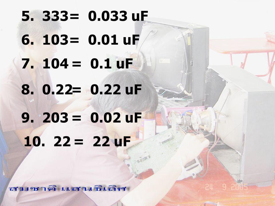 5. 333 6. 103 7. 104 8. 0.22 9. 203 10. 22 = 0.033 uF = 0.01 uF = 0.1 uF = 0.22 uF = 0.02 uF = 22 uF