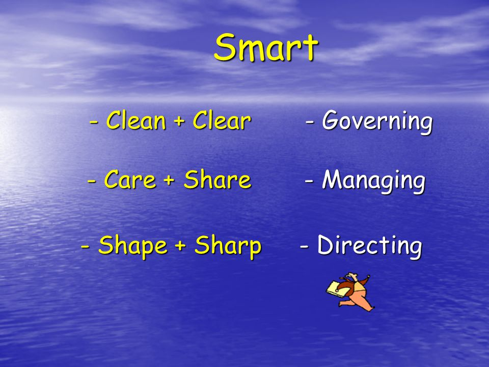 Smart - Clean + Clear - Governing - Care + Share - Managing - Shape + Sharp - Directing