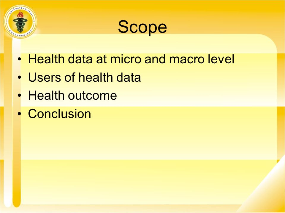 Scope Health data at micro and macro level Users of health data Health outcome Conclusion