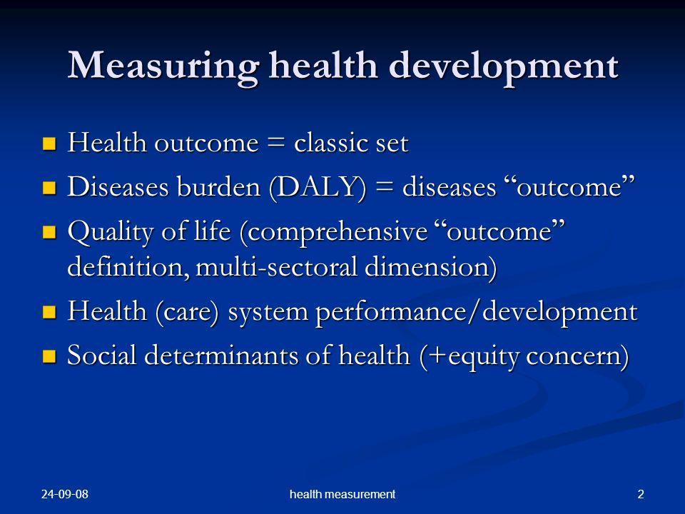 24-09-08 2health measurement Measuring health development Health outcome = classic set Health outcome = classic set Diseases burden (DALY) = diseases