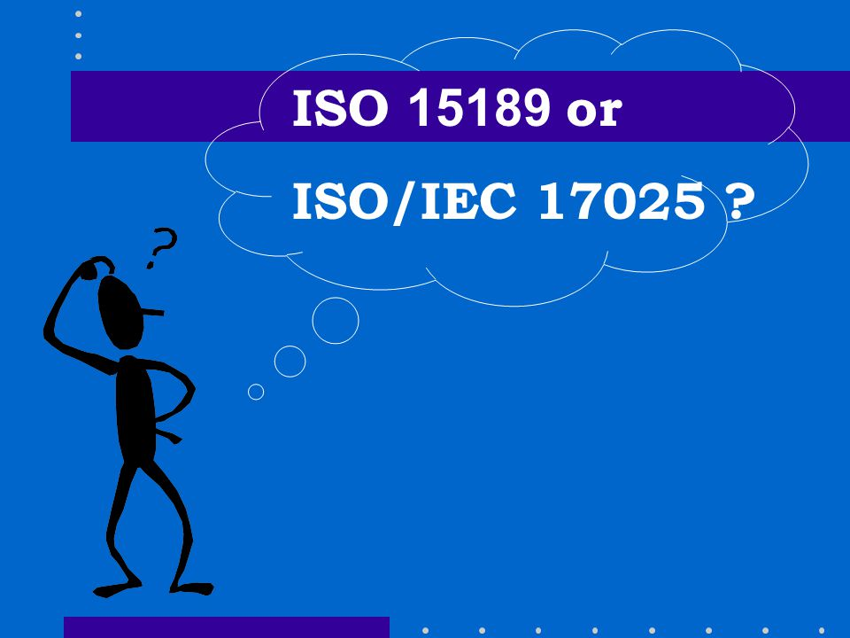 ISO 15189 or ISO/IEC 17025 ?