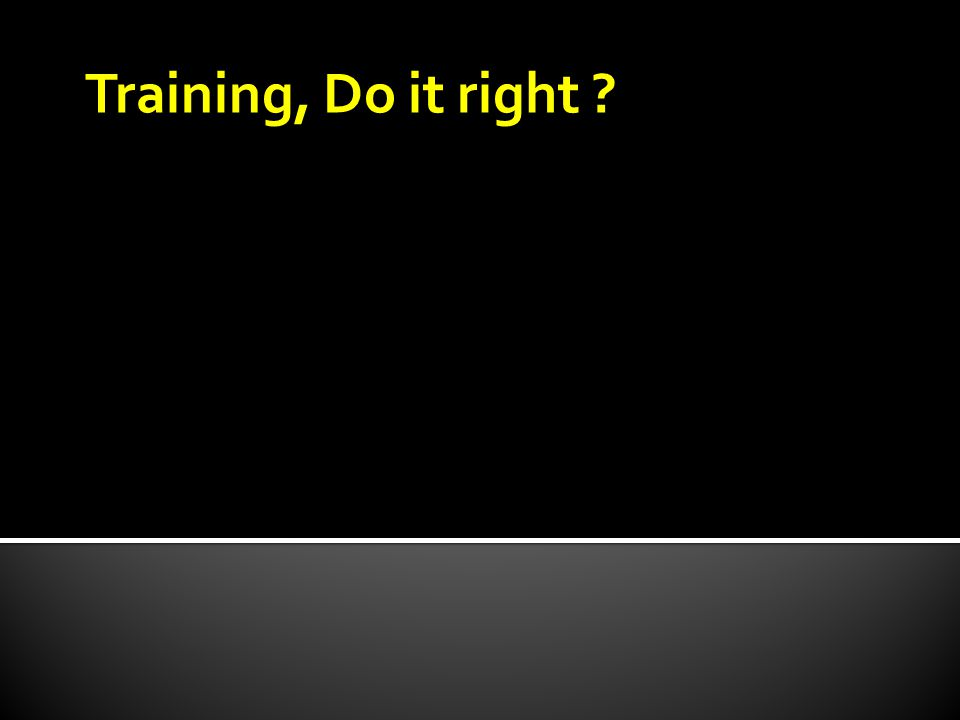 Training, Do it right ?