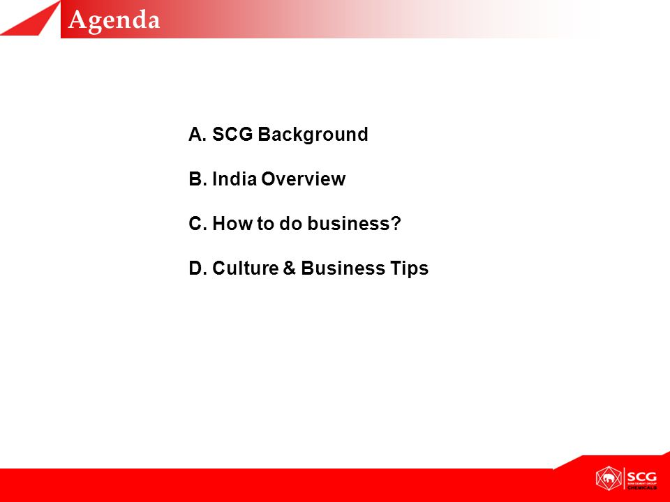 A. SCG Background B. India Overview C. How to do business? D. Culture & Business Tips Agenda