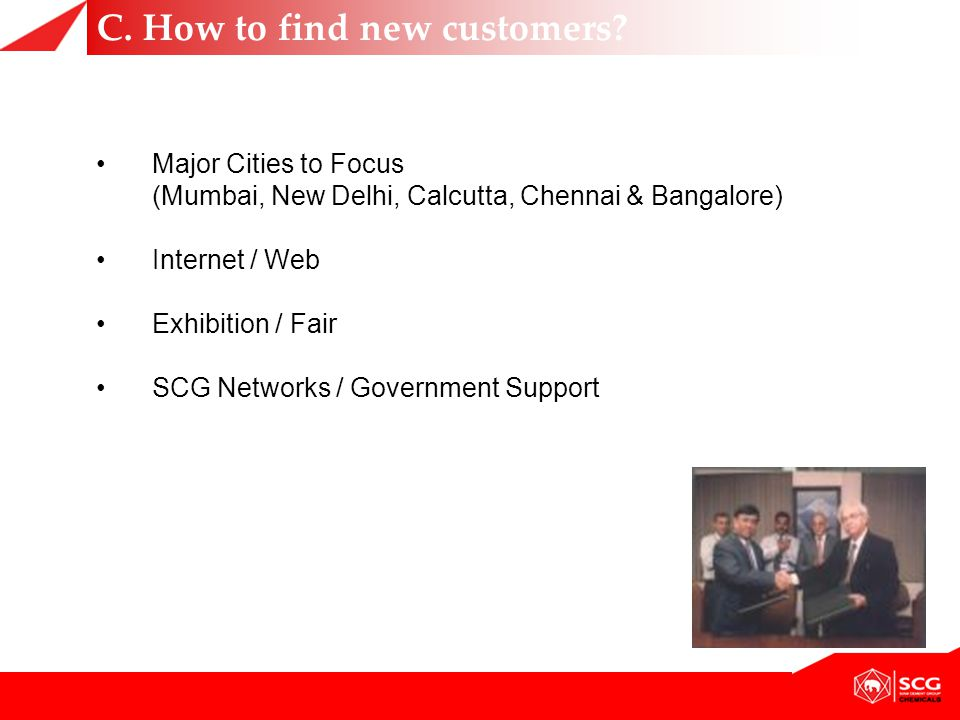 Major Cities to Focus (Mumbai, New Delhi, Calcutta, Chennai & Bangalore) Internet / Web Exhibition / Fair SCG Networks / Government Support C. How to