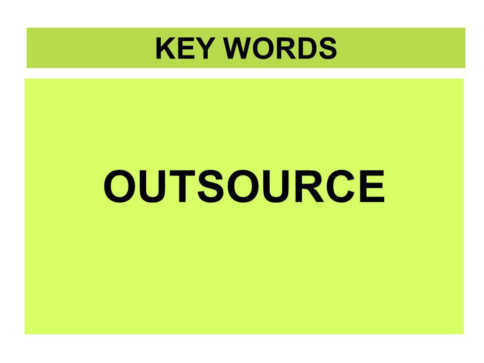 OUTSOURCE OUTSOURCE KEY WORDS